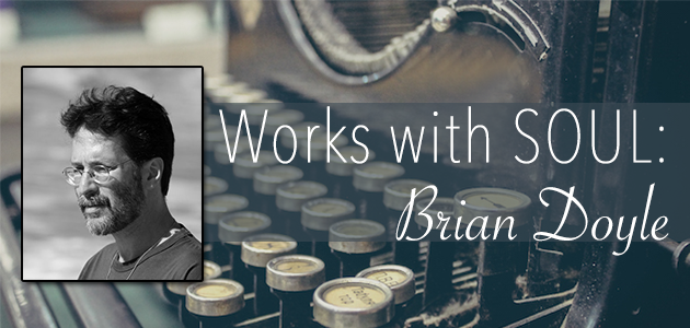 Brian Doyle: Works with Soul