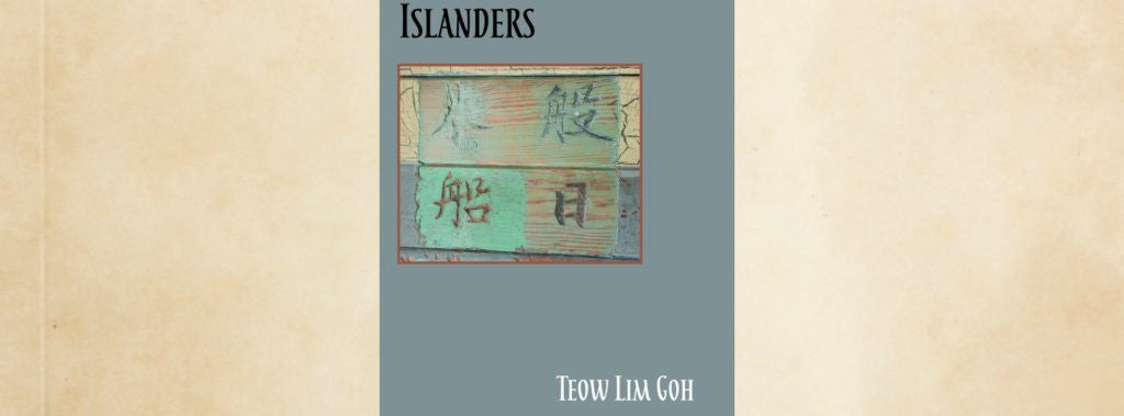 Islanders by Teow Lim Goh, Reviewed by Jim Prothero