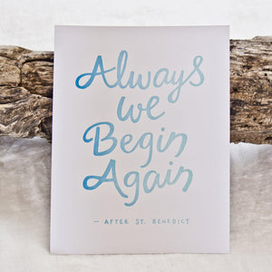 Always We Begin Again Letterpress Print (free with any print purchase!)