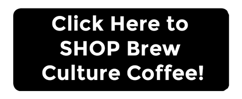 Click Here to Shop Brew Culture Coffee Company!