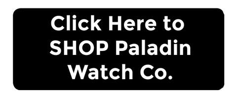Click Here to Shop Paladin Watch Company!