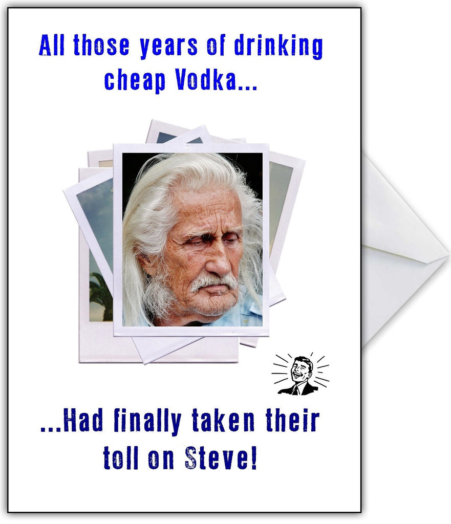 """That Vodka has really taken its toll!"" Birthday Card that makes him look great! - That Card Shop"
