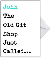 "Funny Birthday Card ""The old git shop just called..."" - That Card Shop"