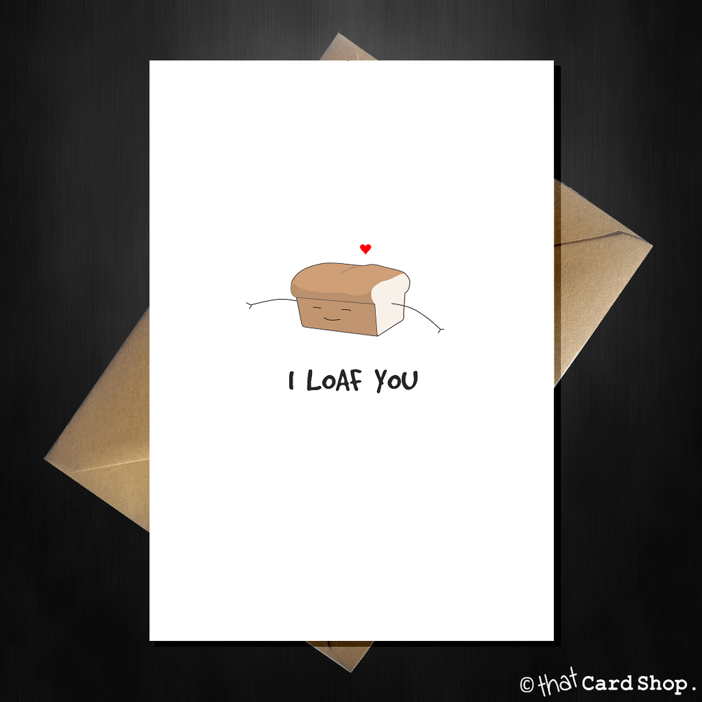 Funny Cute Greetings Card - I Loaf You