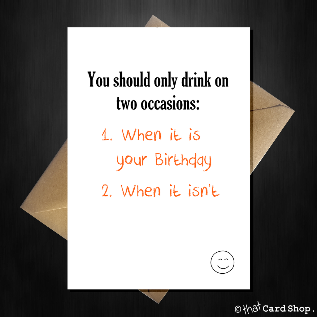 Funny Birthday Card - Only drink on two occasions... - That Card Shop