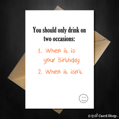 Funny Birthday Card - Only drink on two occasions...