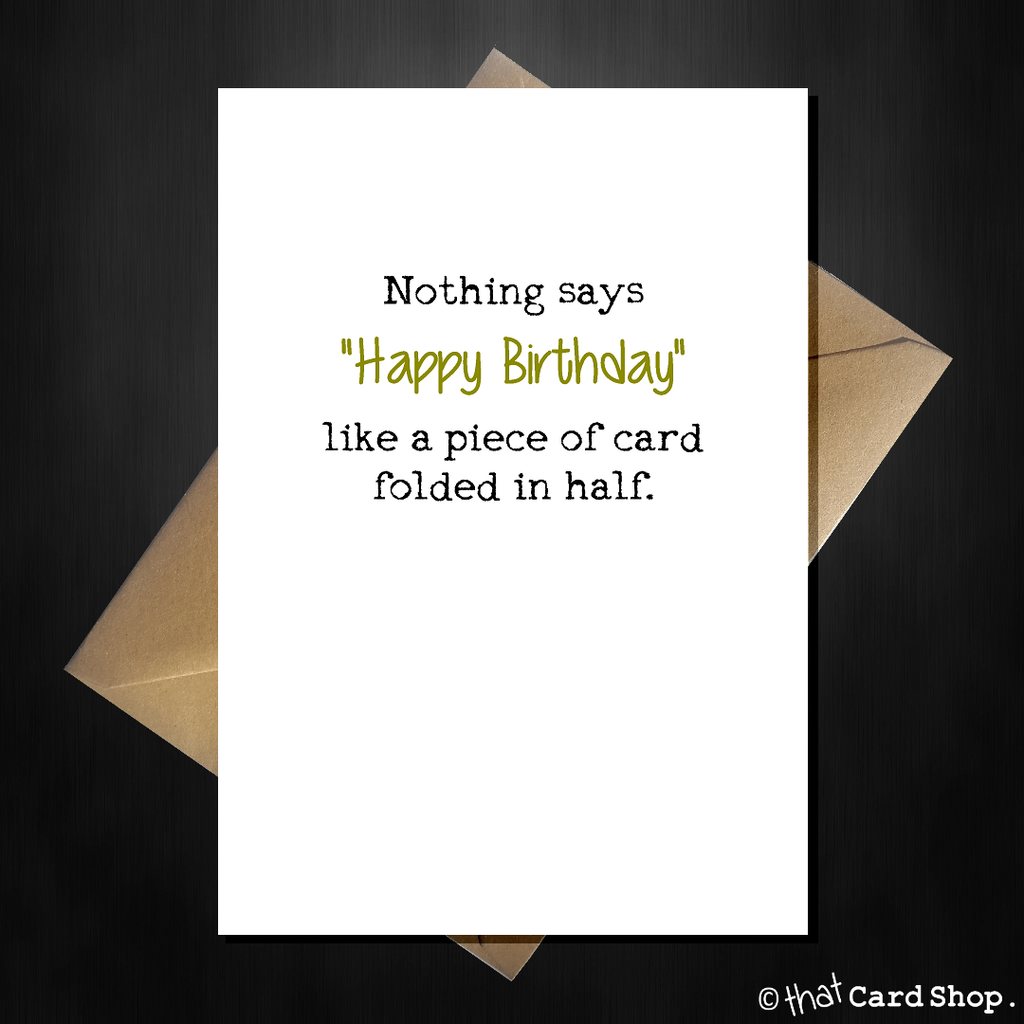 "Funny Birthday Card - ""It is just a piece of card!"" - That Card Shop"