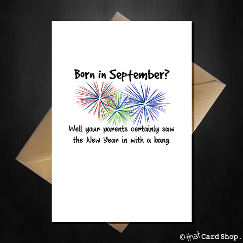 September Birthday Card - Your parents saw the New Year in with a bang!