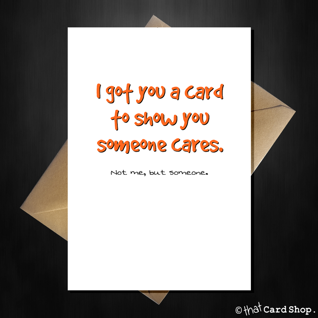 Funny Greetings Card - Someone cares about you, it's not me - That Card Shop