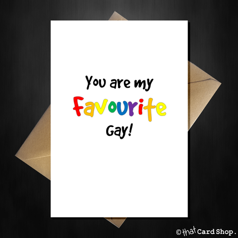 Funny Greetings Card -You are my favourite gay! Friendship LGBT Love