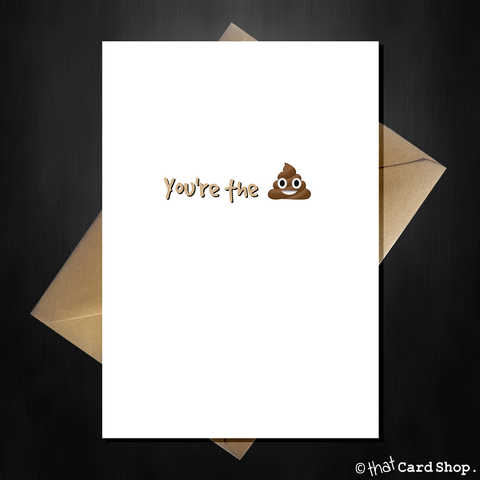 Rude Greetings Card - You're the sh*t!