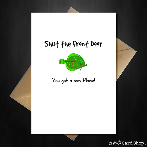 Funny Pun New Home Card - You got a new Plaice!