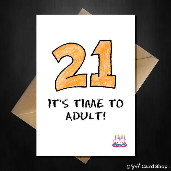Funny 21st Birthday Card - It's time to adult! – That Card ...