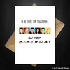 Friends TV Birthday Card - I'll be there for you oooh! - That Card Shop