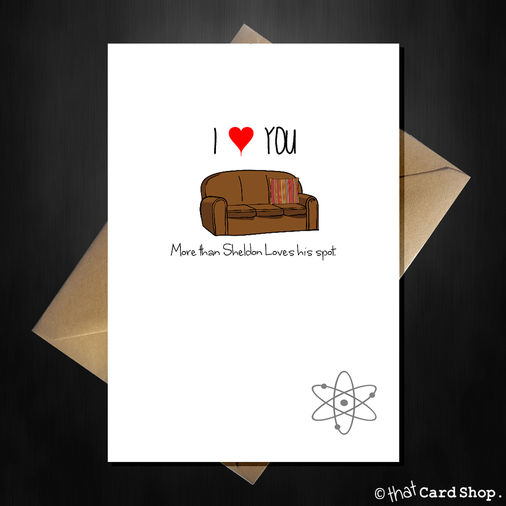 Big Bang Theory Birthday / Anniversary Card - I Love You > Sheldon Loves His Spot - That Card Shop