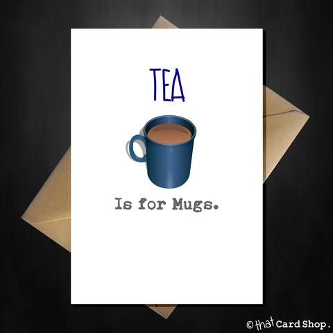 Tea is for Mugs Greetings Card - Punny Card for any occasion