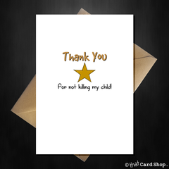 Funny Teacher Card - Thank you for not killing my child! - That Card Shop