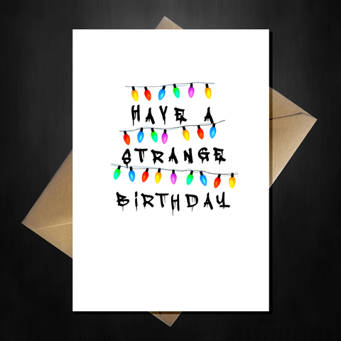 Funny Stranger Things Birthday Card - Have a Strange Birthday