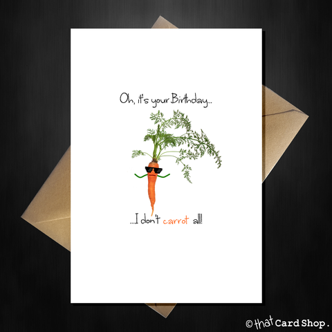 Oh, it's your Birthday...I don't CARROT all! Funny Pun Birthday Card