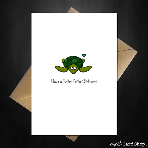 Cute Pun Birthday Card - Have a Turtle-y Perfect Birthday!