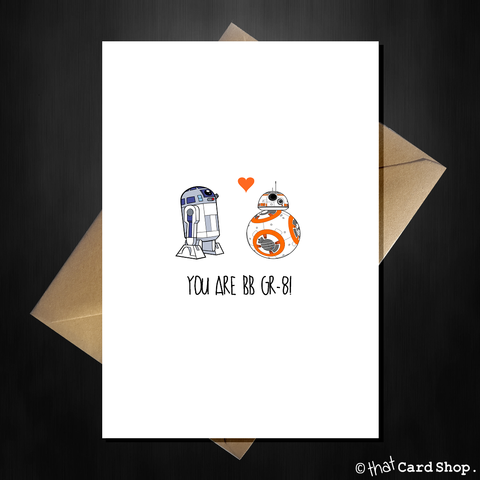 Funny Cute BB8 and R2D2 Birthday / Anniversary Card - You are BB-Great!