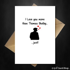 Peaky Blinders Birthday / Anniversary Card - I Love you more than Thomas Shelby