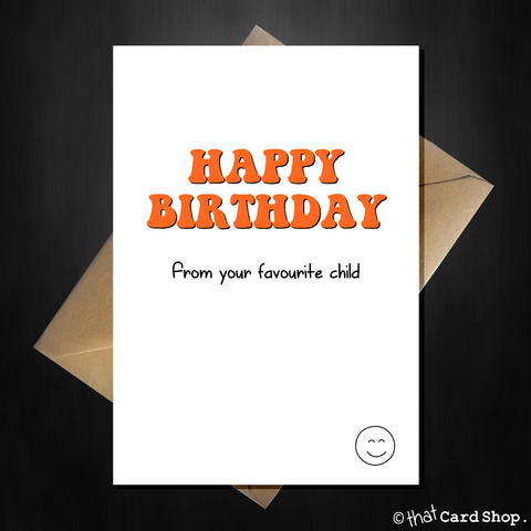 Naughty Birthday Card for Mum/Dad - From your favourite child!