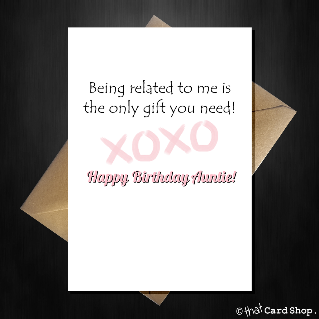 Funny Birthday Card for your Auntie - Being related to me is all you need! - That Card Shop