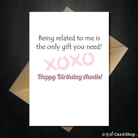 Funny Birthday Card for your Auntie - Being related to me is all you need!