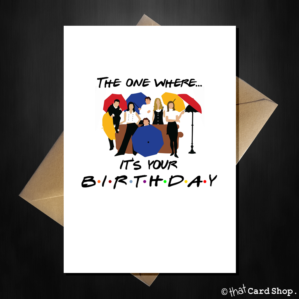 Friends TV Show Greetings Card - The one where it's your Birthday! - That Card Shop