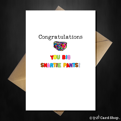Funny Congratulations Card - You Big Smartie Pants!