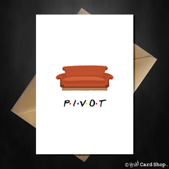 PIVOT! Friends TV Show Greetings Card - Birthday, New Home, ANY Occasion