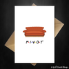 PIVOT! Friends TV Show Greetings Card - Birthday, New Home, ANY Occasion - That Card Shop