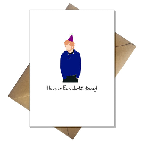 Ed Sheeran Greetings Card - Have an Ed-cellent Birthday! Joke Funny Pun Lovers Card