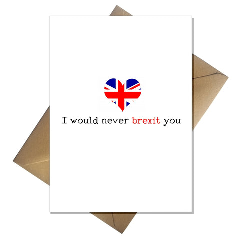 Funny Greetings Card Birthday / Anniversary - I would never brexit you!