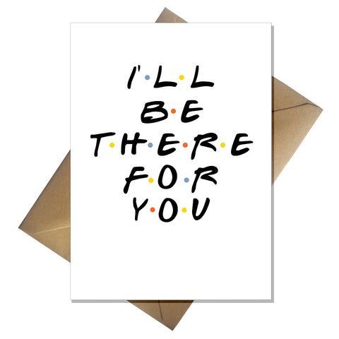 Blank Friends Greetings Card ANY Occasion - I'll be there for you