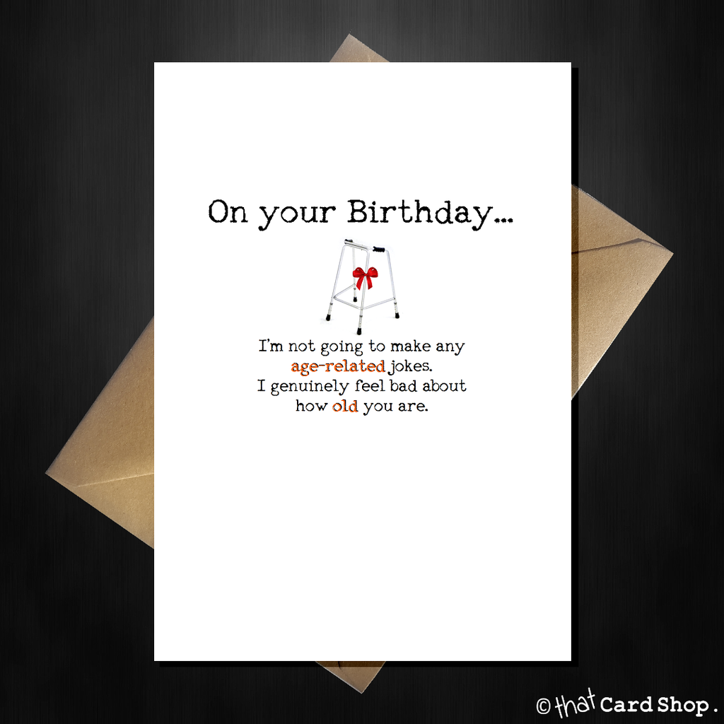 "Rude Birthday Card - ""You're so old I feel bad!"" - That Card Shop"