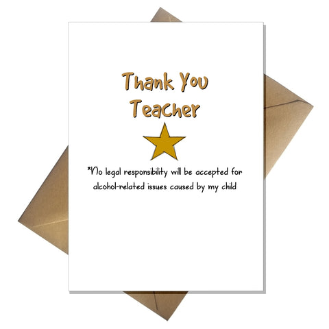 Funny Thank You Teacher Card - No responsibility taken for your drinking!