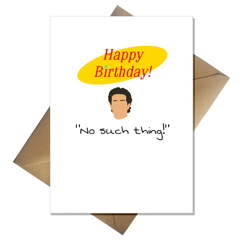 Seinfeld TV Show Greetings Card - Happy Birthday, no such thing.