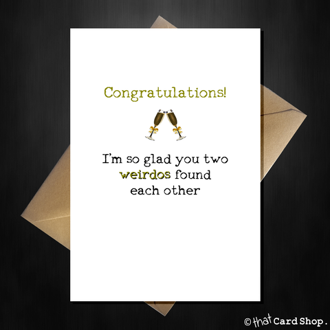 Funny Wedding / Engagement Card - Congratulations you two weirdos
