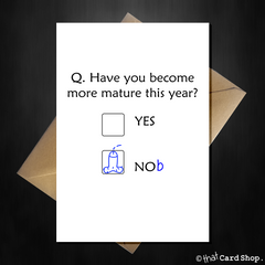 Funny Birthday Card - Are you more mature now? - That Card Shop