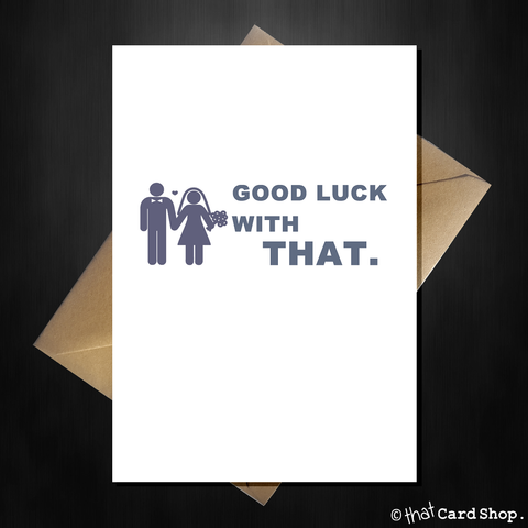 Funny Wedding / Engagement Card - Good Luck with THAT!