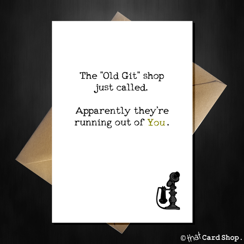"""The old git shop just called..."" Funny Birthday Card"