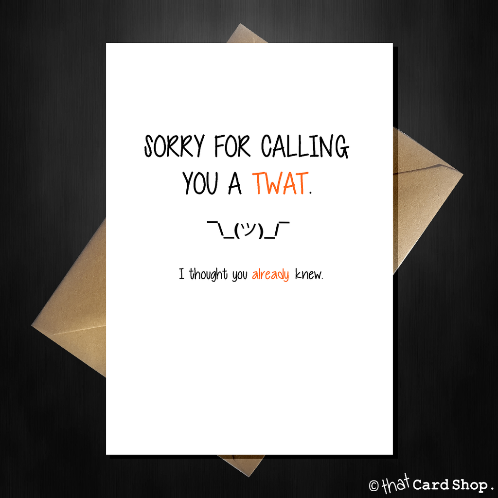 Rude Greetings Card - Sorry I called you a Twat - That Card Shop
