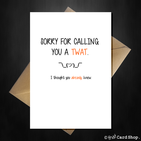 Rude Greetings Card - Sorry I called you a Twat