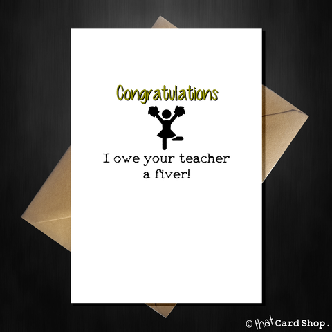 Funny Graduation/Exam Congratulations Card - I owe your teacher £5
