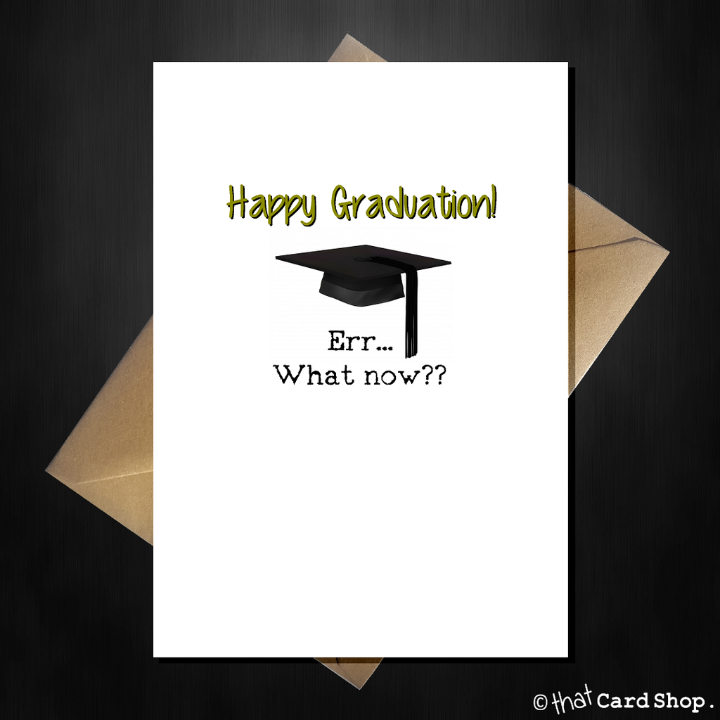 Funny Graduation Card - Congratulations, Err What now? - That Card Shop