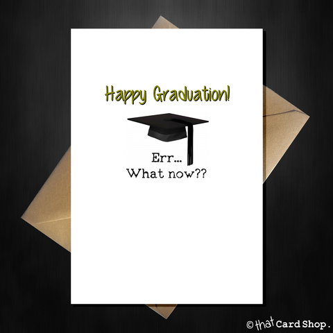 Funny Graduation Card - Congratulations, Err What now?