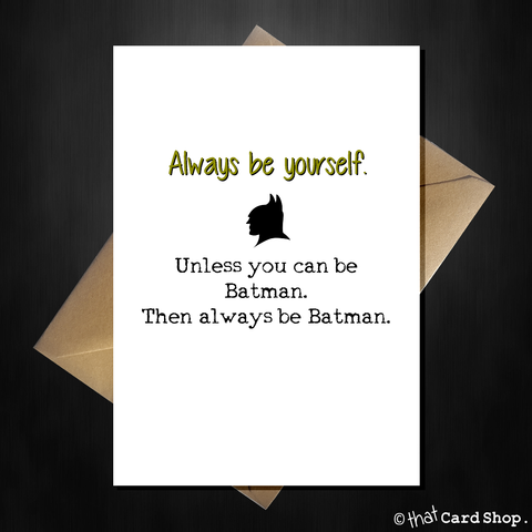 Funny Greetings Card - Be yourself...unless you can be Batman