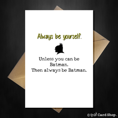 Funny Greetings Card - Be yourself...unless you can be Batman - That Card Shop